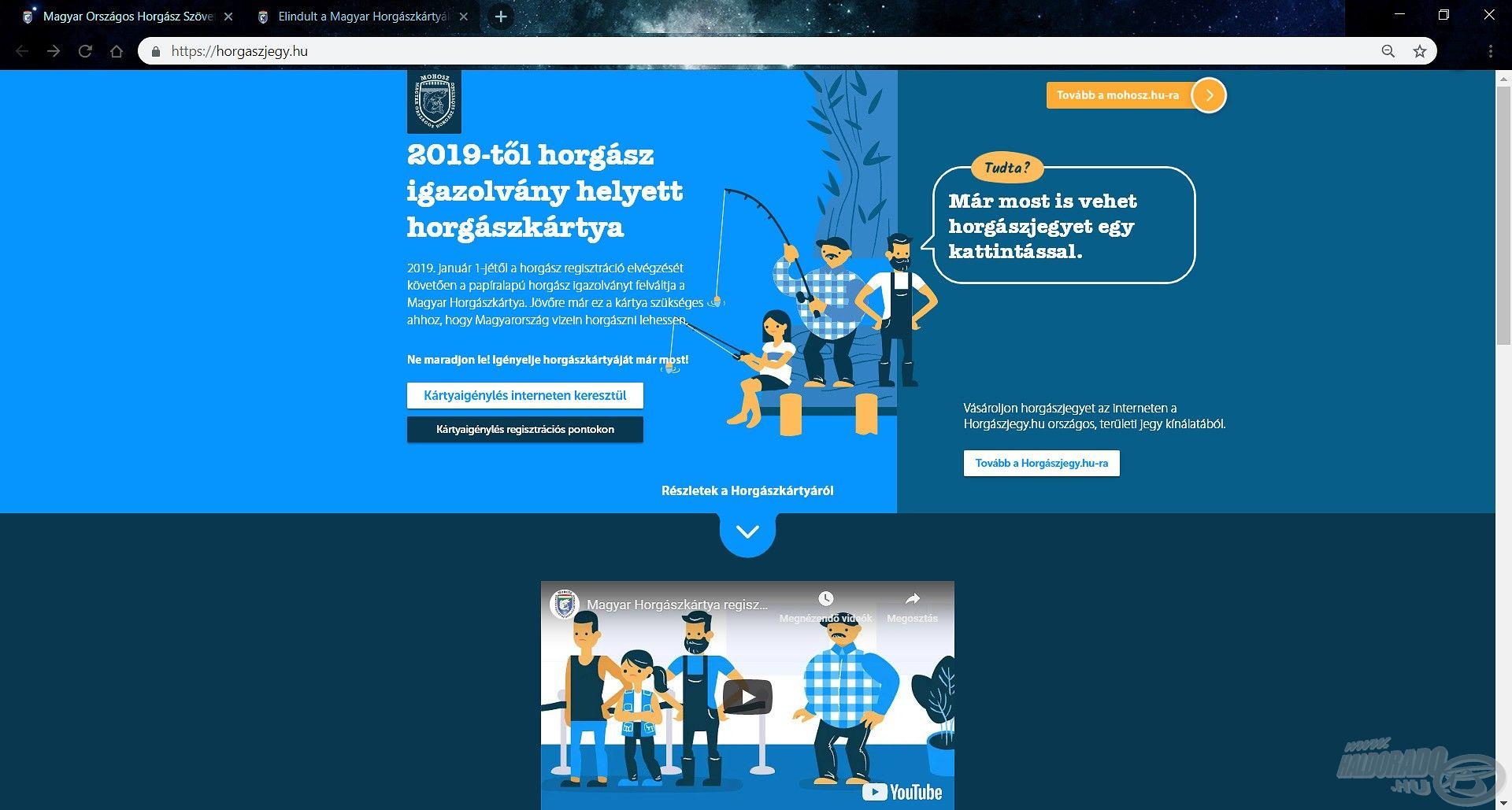 A horgászkártya igénylésére lehetőség van online, interneten keresztül, valamint országszerte a kijelölt regisztrációs pontokon. Mindkét alternatívához kiváló kiinduló alapot nyújt, a www.horgaszjegy.hu, ahol ez a nyitóoldal fogad bennünket